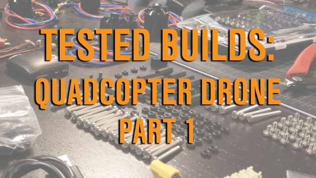 Tested Builds: Quadcopter Drone, Part 1
