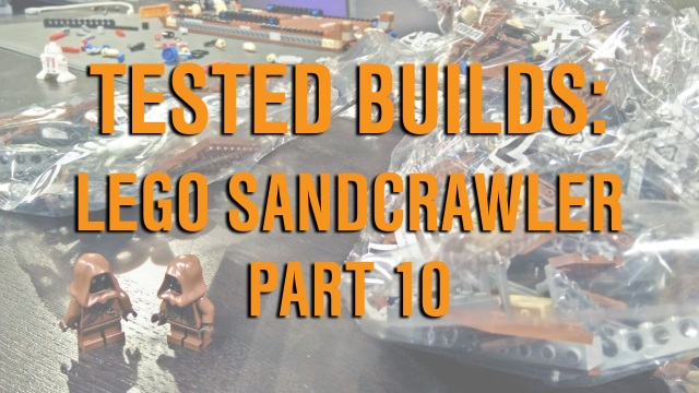 Tested Builds: LEGO Sandcrawlers, Part 10