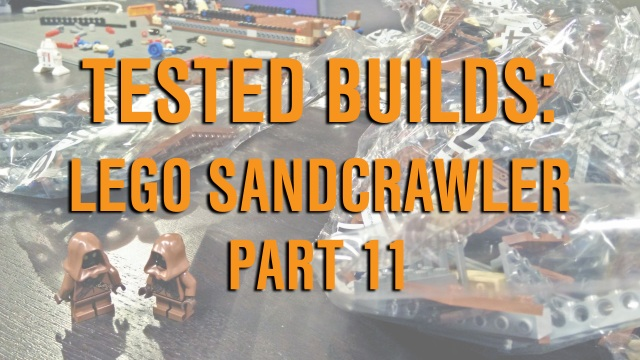 Tested Builds: LEGO Sandcrawlers, Part 11