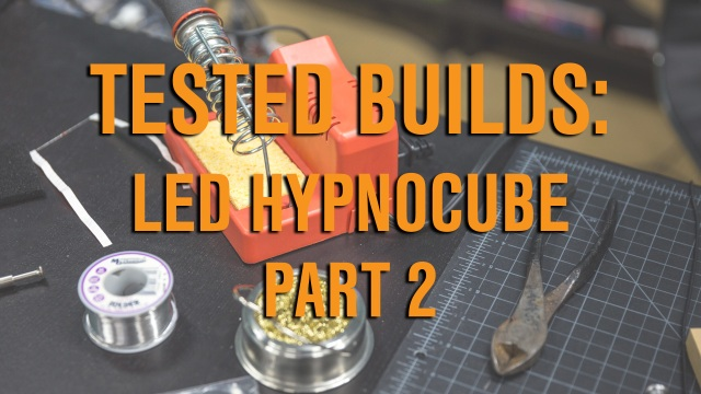 Tested Builds: LED Hypnocube, Part 2