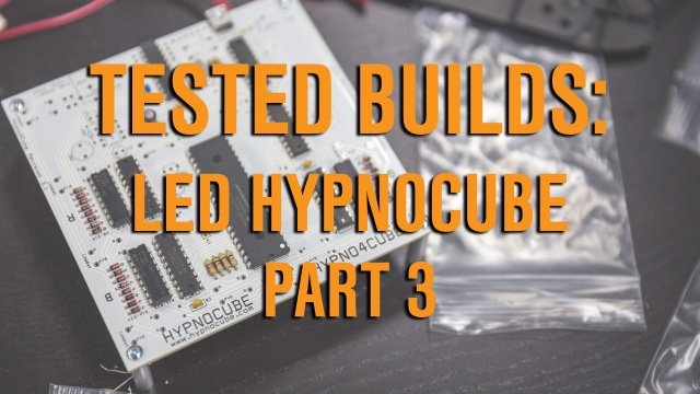 Tested Builds: LED Hypnocube, Part 3