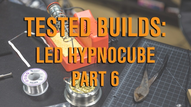 Tested Builds: LED Hypnocube, Part 6