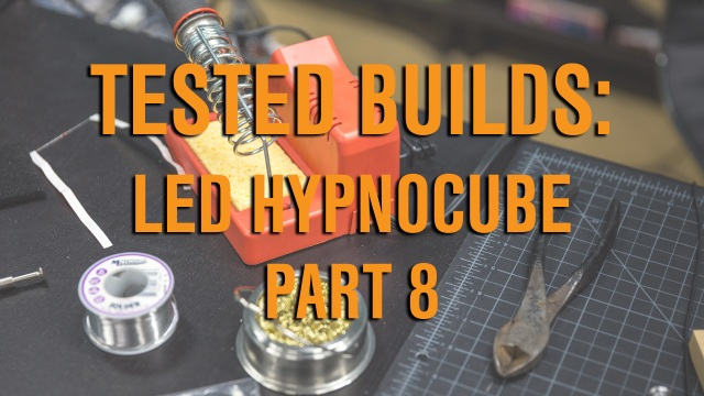 Tested Builds: LED Hypnocube, Part 8